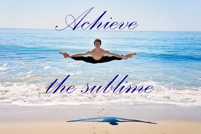 achieve the sublime