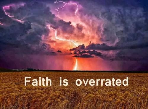 faith is overrated